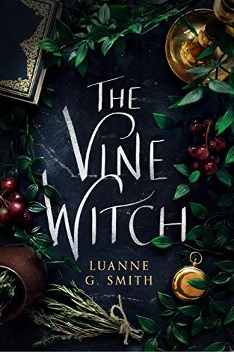 the Vine Witch by Luanne G. Smith - 5 stars, witch historical fantasy