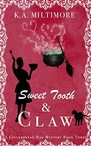 Sweet Tooth and Claw is #2 in K.A. Miltimore's Gingerbread Hag series. 4 stars