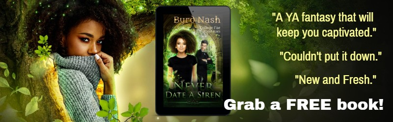 Never Date a Siren is #1 in the College Fae series and features Brigit Cullen, a dryad. Sign up to my newsletter via this link to get the book free. Or find it free at Amazon, Barnes and Noble, Kobo, and Apple books.