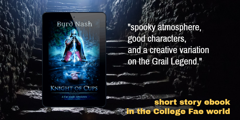 YA Fantasy short story, Knight of Cups, is a modern take on the Holy Grail legend and is part of the College Fae world.