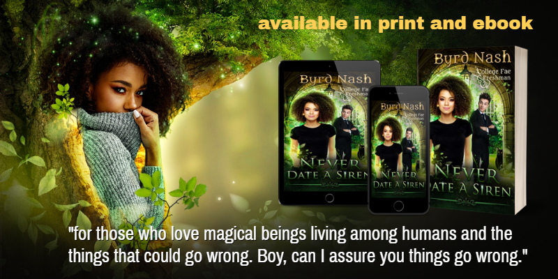 Never Date a Siren, a YA fantasy book  by Byrd Nash. For those who love magical beings living among humans and the things that could go wrong. Boy, can I assure you things go wrong.