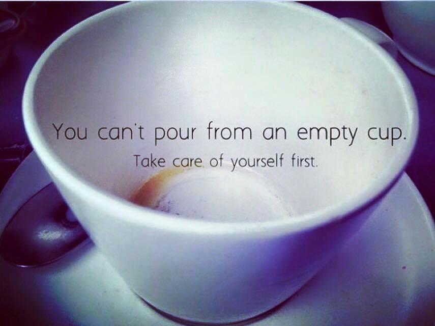 You can't pour from an empty cup. Please practice self-care! People love you.