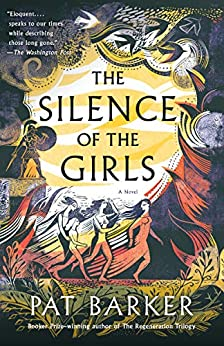 The Silence of the Girls by Pat Barker takes on the fall of Troy.