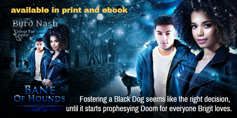 Bane of Hounds, available in print and ebook. Fostering a Black Dog seems like the right decision, until it starts prophesying Doom for everyone Brigit loves.