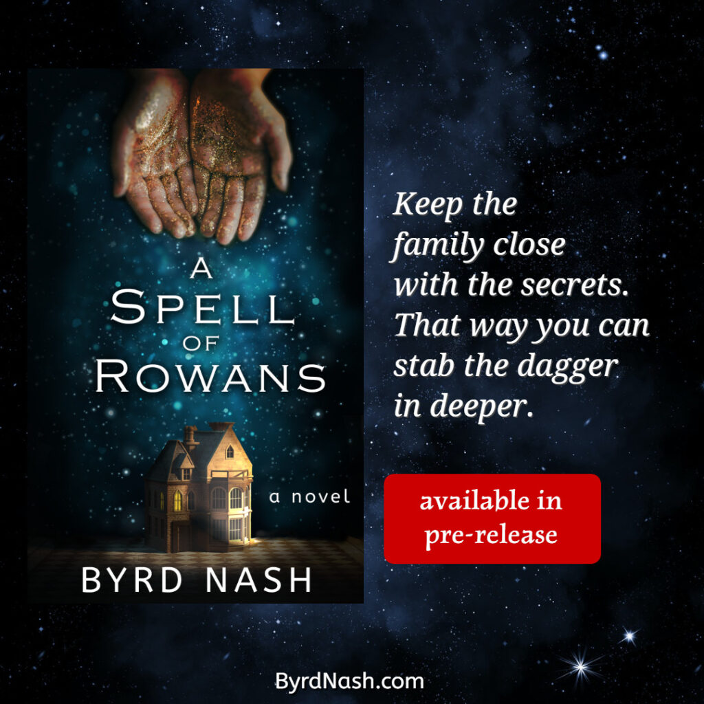 Keep the family close with the secrets. That way you can stab the dagger in deeper. A Spell of Rowans, available in pre-release.